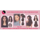 LACE WIGS KNOWLEDGE A TO Z FOR BEGINNER( Part II)