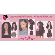 Lace Wigs Knowledge A to Z For Beginner( Part III)
